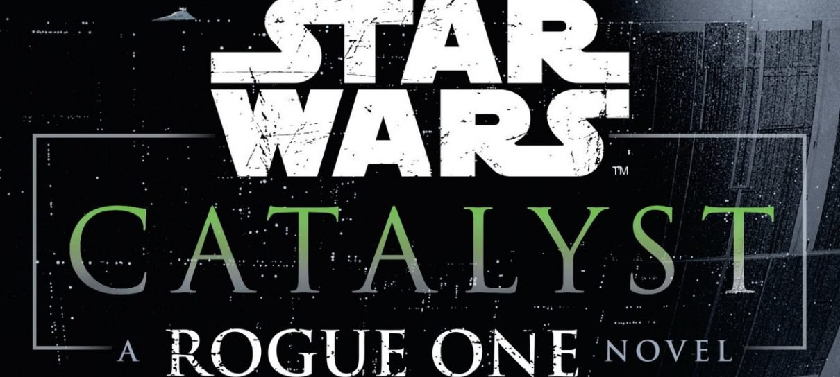 Star Wars - Catalyst: A Rogue One Novel | Livro ajuda a entender o contexto de Rogue One