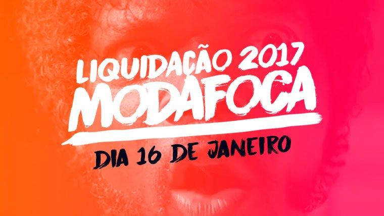 Prepare-se para a Liquidação Modafoca!