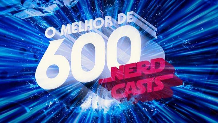 O Melhor de 600 Nerdcasts!