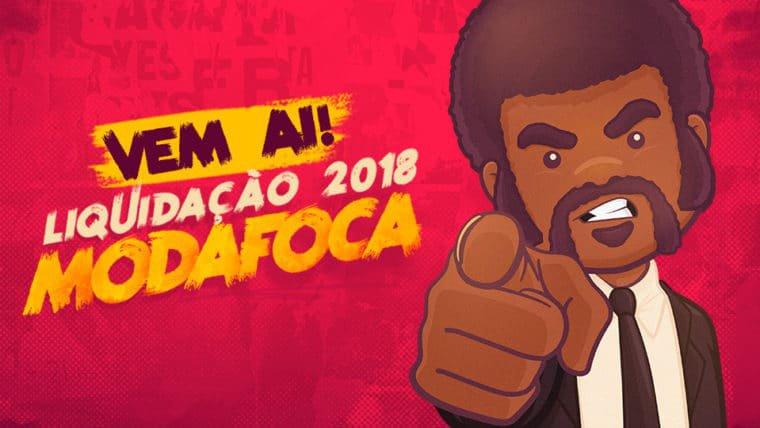 Vem aí: Liquidação Modafoca 2018
