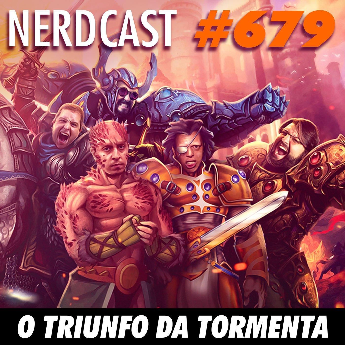 NerdCast 679 - O Triunfo da Tormenta