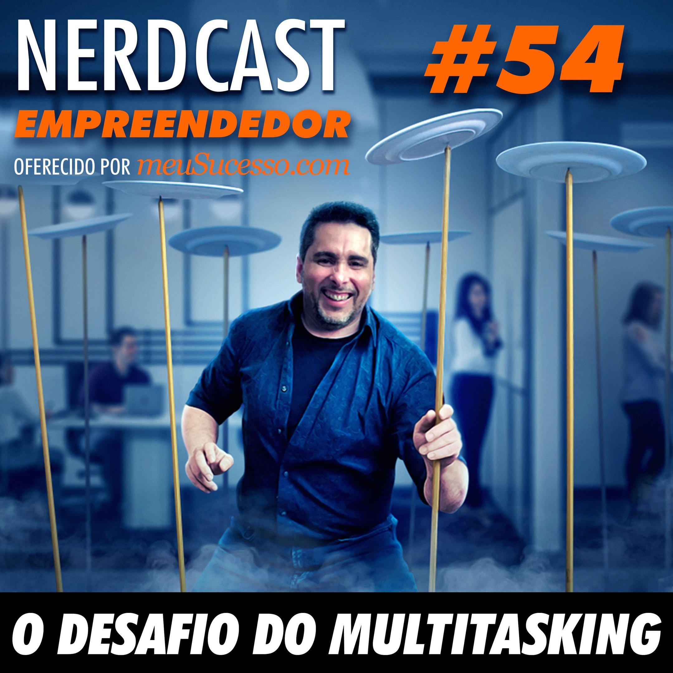 Empreendedor 54 - O desafio do multitasking