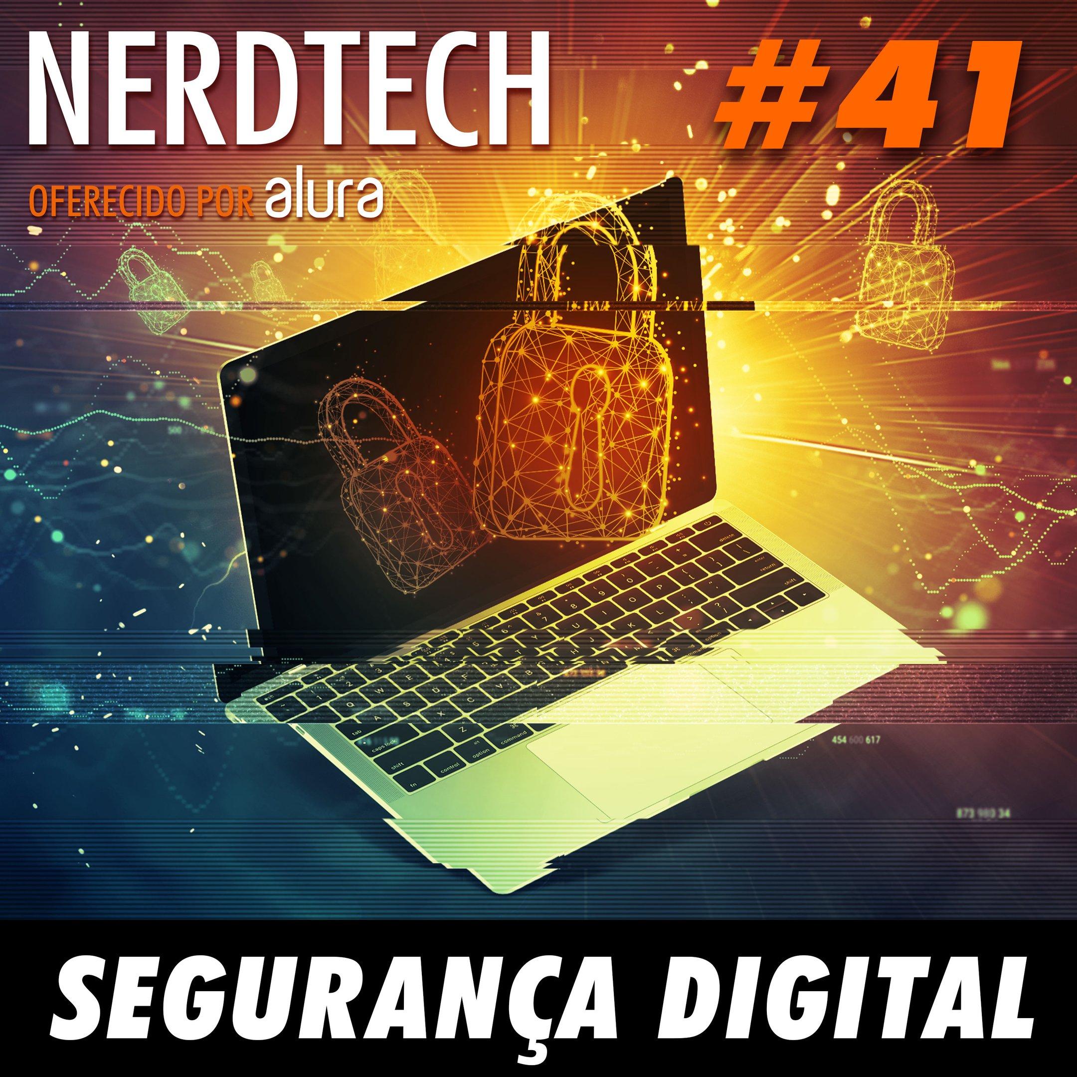 NerdTech 41 - Segurança Digital