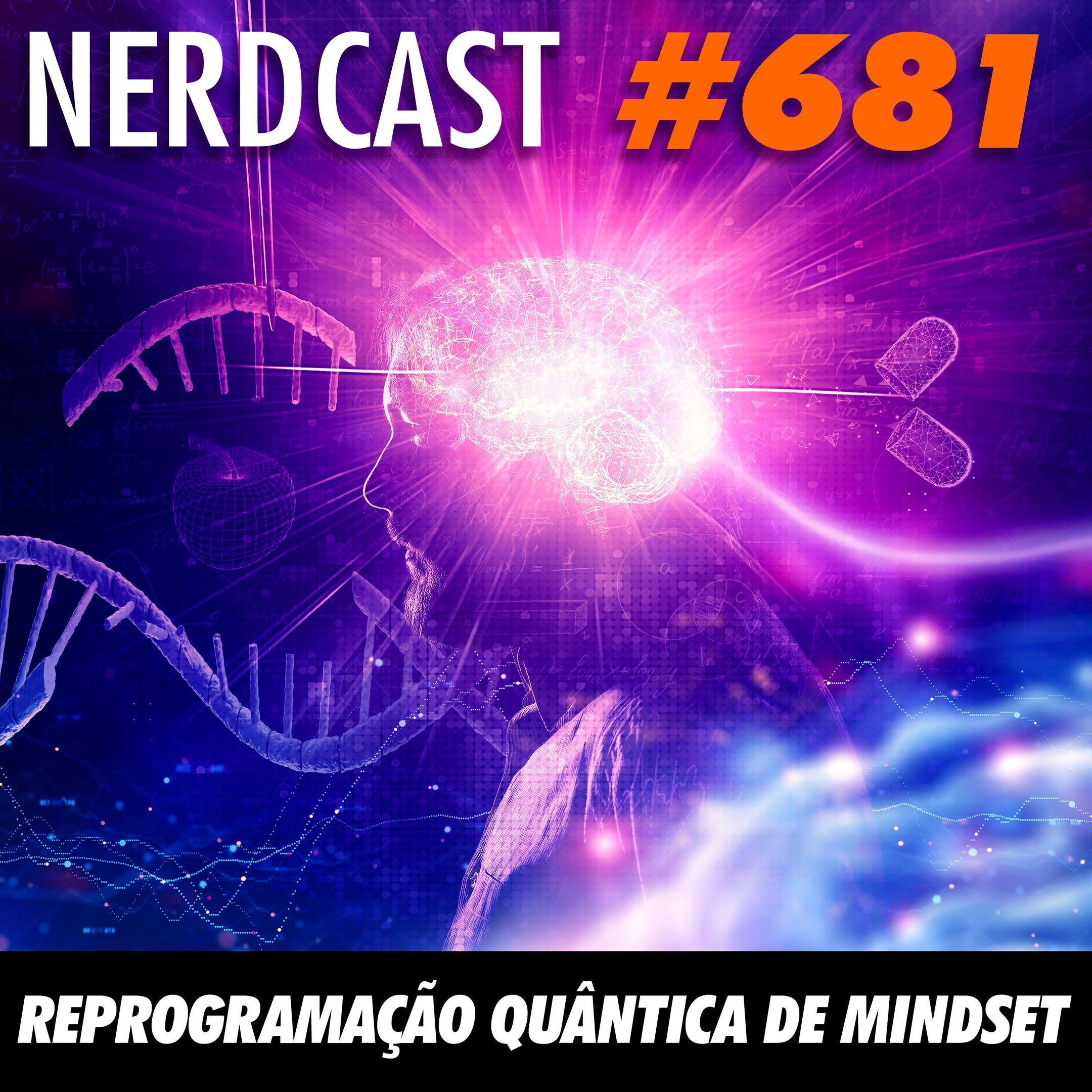 NerdCast 681 - Reprogramação Quântica de Mindset