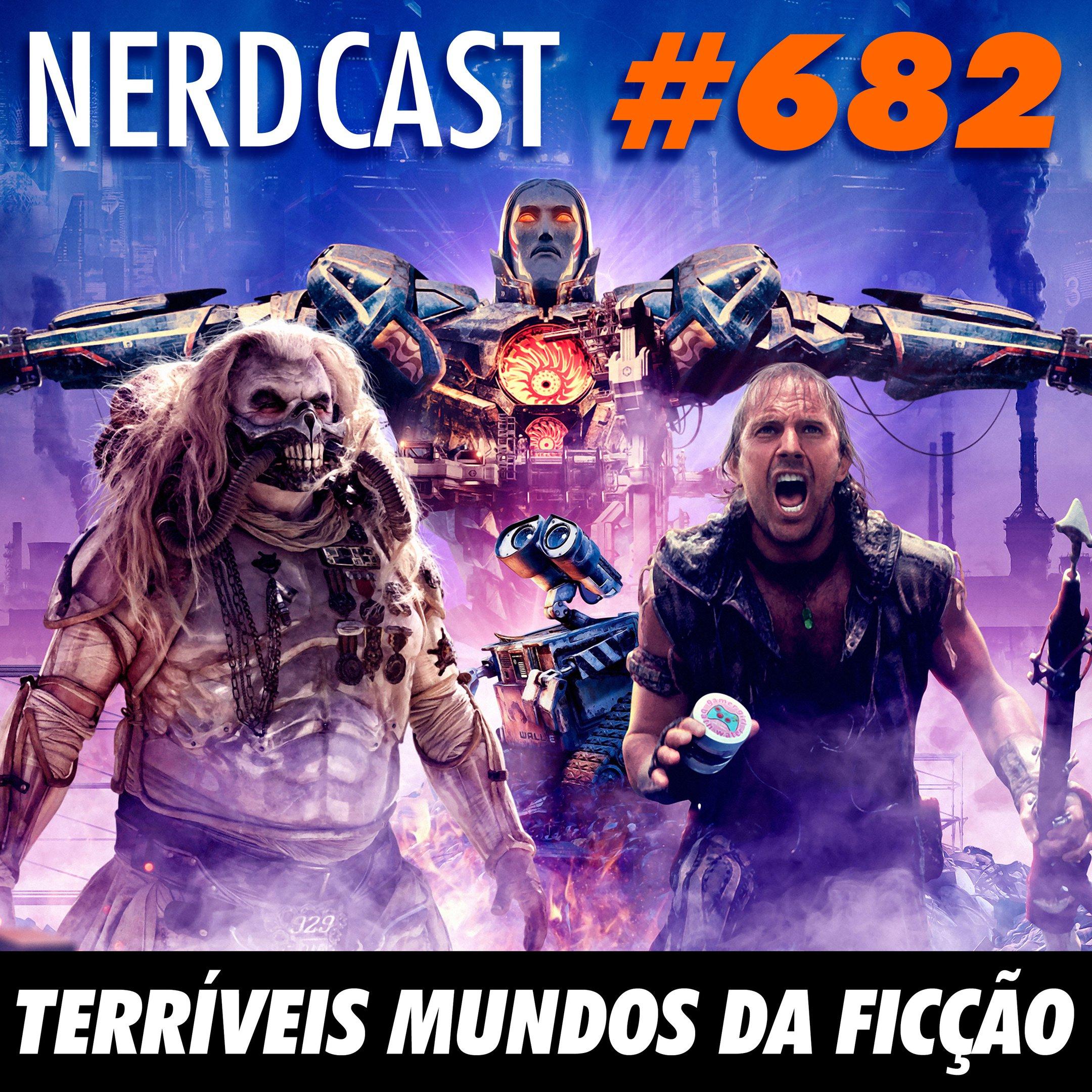 NerdCast 682 - Terríveis Mundos da Ficção