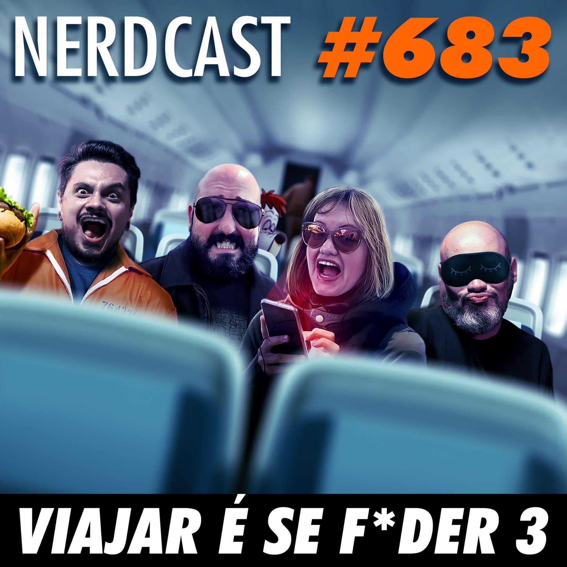 NerdCast 683 - Viajar é se f*der 3