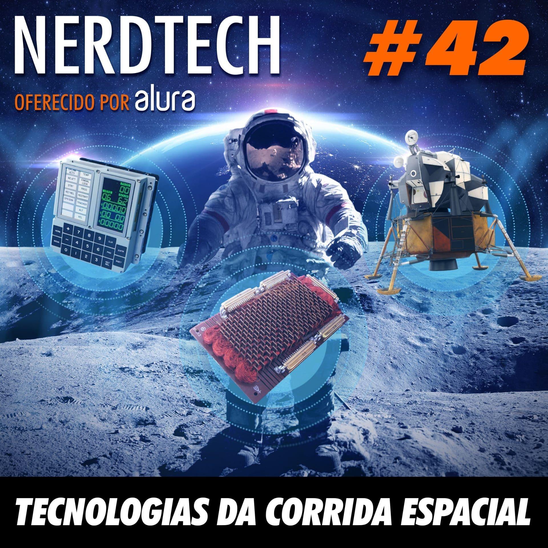 NerdTech 42 - Tecnologias da corrida espacial