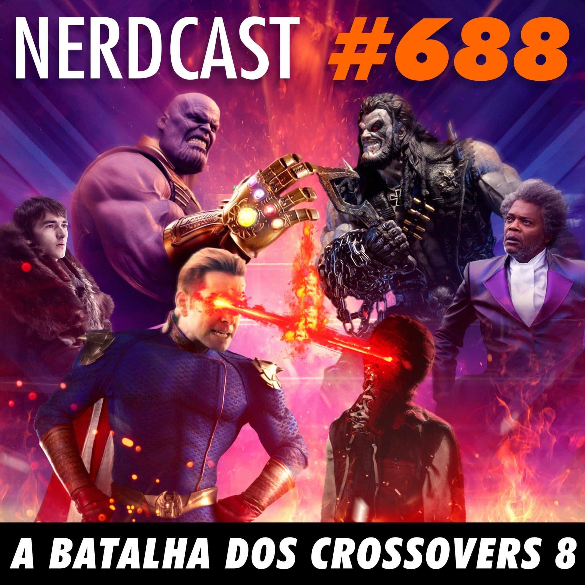 NerdCast 688 - A batalha dos Crossovers 8