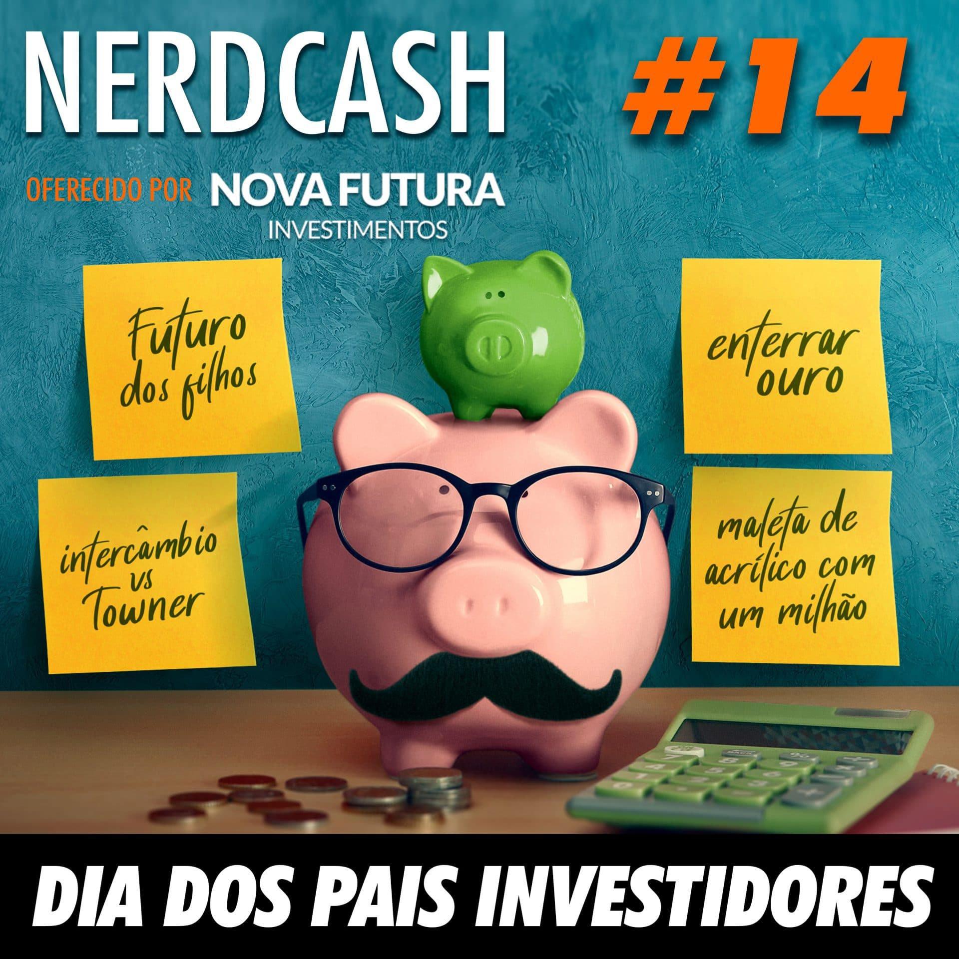 NerdCash 14 - Dia dos pais investidores