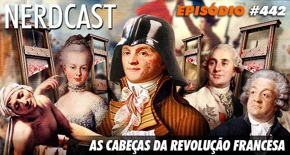 Nerdcast 442 - As Cabeças da Revolução Francesa