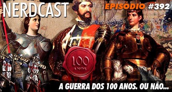 Nerdcast 392 - A Guerra dos 100 anos. Ou não...