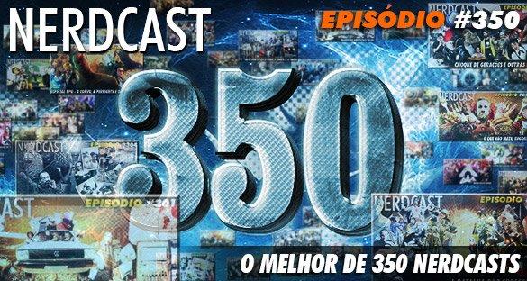 O Melhor de 350 Nerdcasts!