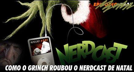 Como o Grinch roubou o Nerdcast de Natal