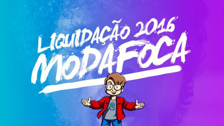Prepare-se para a Liquidação Modafoca!!!